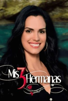 Mis 3 Hermanas - Venezuelan Telenovela - English Dub Streaming