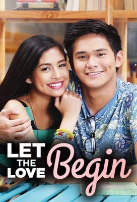 Let The Love Begin (2015) - Philippine Teleserye - HD Streaming with English Subtitles