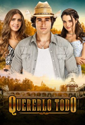 Quererlo todo (I Want It All) (2020) - Mexican Telenovela - HD Streaming with English Subtitles